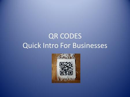 QR CODES Quick Intro For Businesses. What Are QR Codes QR Codes are two dimensional (2D) barcodes, that can store and hold data, which then can be scanned.