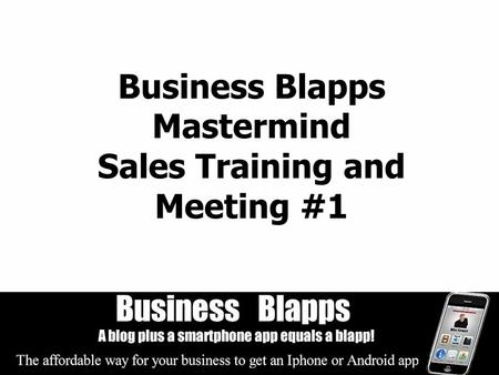 Business Blapps Mastermind Sales Training and Meeting #1.