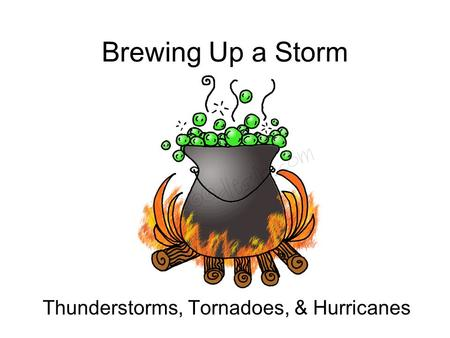 Brewing Up a Storm Thunderstorms, Tornadoes, & Hurricanes.