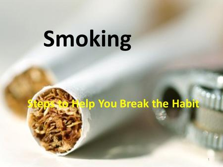 Smoking Steps to Help You Break the Habit 1. WHAT YOU NEED TO KNOW 2 More than 400,000 deaths in the U.S. each year are from smoking-related illnesses.