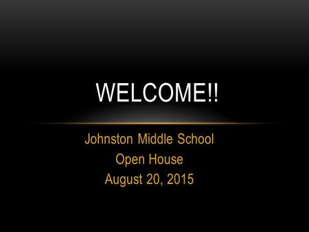 Johnston Middle School Open House August 20, 2015 WELCOME!!