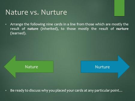 Nature vs. Nurture  Arrange the following nine cards in a line from those which are mostly the result of nature (inherited), to those mostly the result.