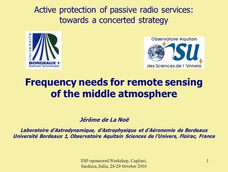 ESF-sponsored Workshop, Cagliari, Sardinia, Italia, 28-29 October 2004 1 Active protection of passive radio services: towards a concerted strategy Frequency.