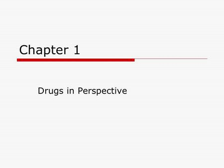 Chapter 1 Drugs in Perspective. Substance Use Cost to Society $776 for addictive disorders $112 million for diseases attributed to substance abuse $2,933.