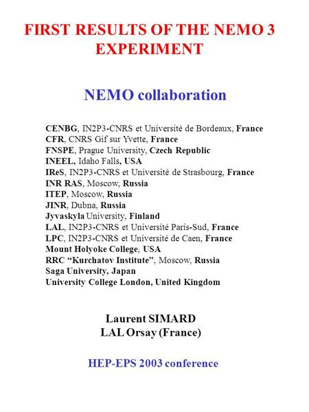 FIRST RESULTS OF THE NEMO 3 EXPERIMENT Laurent SIMARD LAL Orsay (France) HEP-EPS 2003 conference CENBG, IN2P3-CNRS et Université de Bordeaux, France CFR,