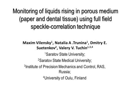 Monitoring of liquids rising in porous medium (paper and dental tissue) using full field speckle-correlation technique Maxim Vilensky 1, Natalia A.Trunina.