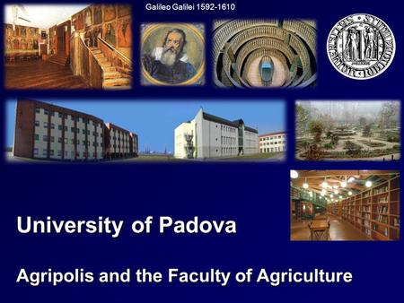 University of Padova Agripolis and the Faculty of Agriculture Galileo Galilei 1592-1610.