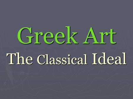 Greek Art The Classical Ideal. The Painted Ladies.