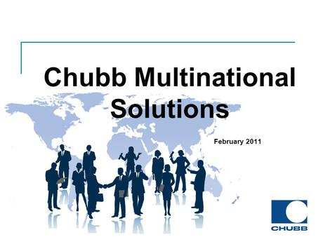 Chubb Multinational Solutions February 2011. Disclaimer The information in this presentation is provided for illustrative and general information purposes.