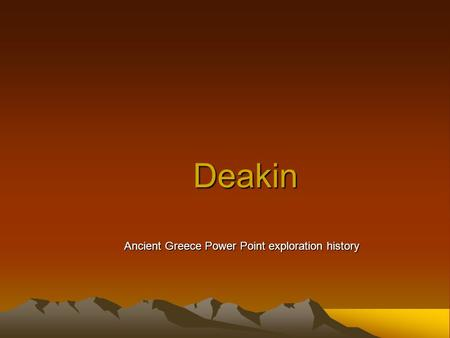 Deakin Ancient Greece Power Point exploration history.