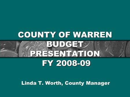 COUNTY OF WARREN BUDGET PRESENTATION FY 2008-09 Linda T. Worth, County Manager.