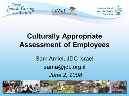 Culturally Appropriate Assessment of Employees Sam Amiel, JDC Israel June 2, 2008.