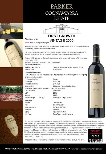 The name first growth, based on an old world, specifically Bordeaux philosophy, represents the selection of the best parcels of Coonawarra fruit for Parker.