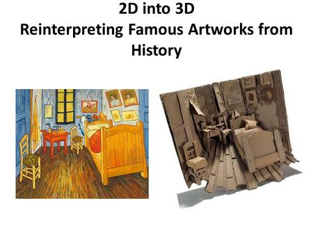 2D into 3D Reinterpreting Famous Artworks from History.