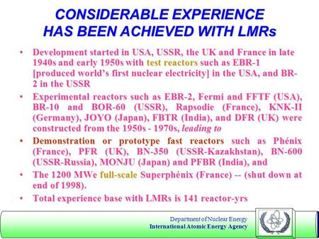 Department of Nuclear Energy International Atomic Energy Agency CONSIDERABLE EXPERIENCE HAS BEEN ACHIEVED WITH LMRs Development started in USA, USSR, the.