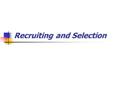 Recruiting and Selection. Recruiting A. Internal v. external.