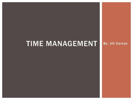 By: Jill Carton TIME MANAGEMENT. Time Management Problems and Discounted Utility By: Cornelius J. Koing & Martin Kleinmann.