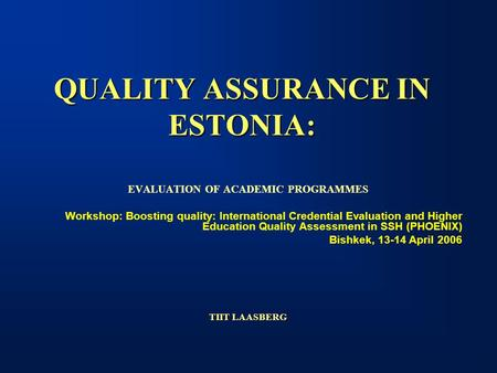 QUALITY ASSURANCE IN ESTONIA: EVALUATION OF ACADEMIC PROGRAMMES Workshop: Boosting quality: International Credential Evaluation and Higher Education Quality.