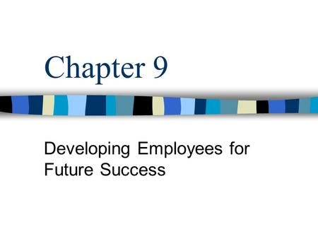 Chapter 9 Developing Employees for Future Success.