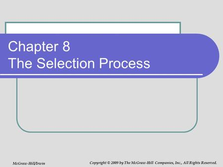 Chapter 8 The Selection Process McGraw-Hill/Irwin Copyright © 2009 by The McGraw-Hill Companies, Inc., All Rights Reserved.