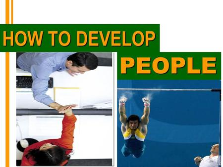 HOW TO DEVELOP PEOPLE. Leadership Gravity PPP = Engage + Lead + Results.