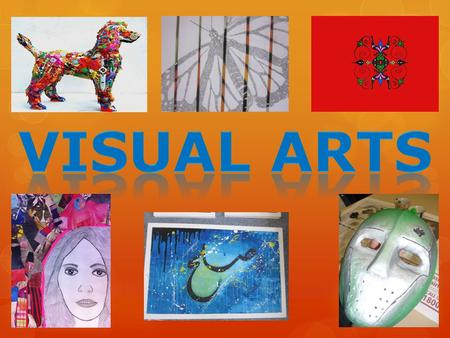 Why pick Visual Arts ? To explore a range of creative forms To enjoy and appreciate different ways people create and communicate visual ideas To understand.