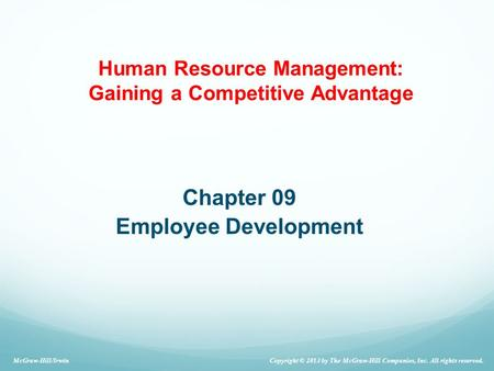 Chapter 09 Employee Development Copyright © 2013 by The McGraw-Hill Companies, Inc. All rights reserved. McGraw-Hill/Irwin Human Resource Management: Gaining.