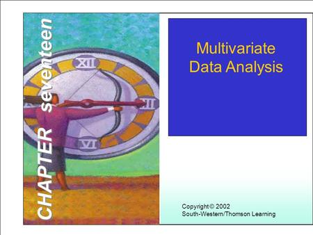 Learning Objectives Copyright © 2002 South-Western/Thomson Learning Multivariate Data Analysis CHAPTER seventeen.
