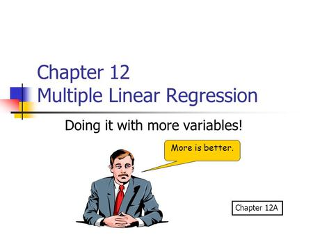 Chapter 12 Multiple Linear Regression Doing it with more variables! More is better. Chapter 12A.