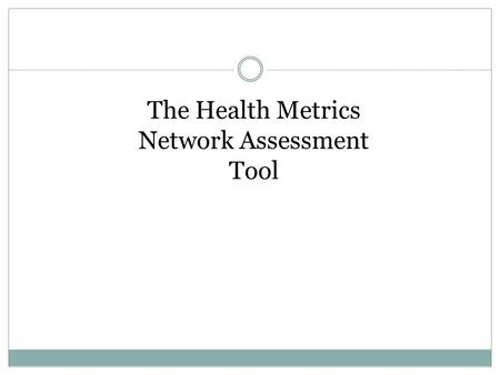 The Health Metrics Network Assessment Tool. HMN Assessment Process & Tool Why use the HMN assessment tool? A step towards a comprehensive HIS vision;