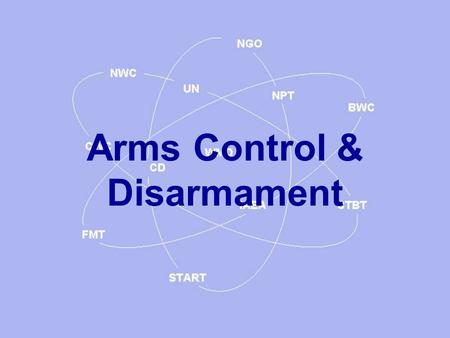 Arms Control & Disarmament. AC & D two different concepts: AC refers to curbs on acquiring new Weapons – or reduction in some existing weapon types Disarmament.