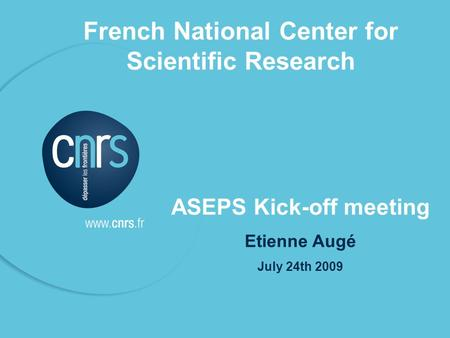 P. 01 French National Center for Scientific Research ASEPS Kick-off meeting Etienne Augé July 24th 2009.