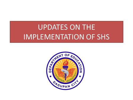 UPDATES ON THE IMPLEMENTATION OF SHS. SHS SLOTS OF DEPED AND NON-DEPED SCHOOLS PER PROGRAM PROGRAMDEPEDNON-DEPED ACADEMIC3040 STEM420 ABM720 HUMS480 GAS1440.