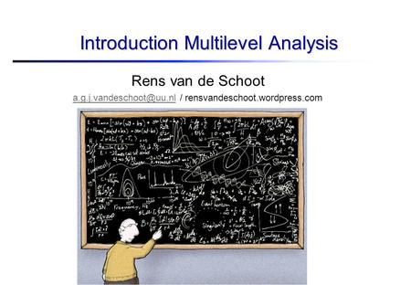 Joop Hox Utrecht University  Introduction Multilevel Analysis Rens van de Schoot