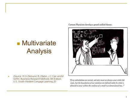 1 Multivariate Analysis (Source: W.G Zikmund, B.J Babin, J.C Carr and M. Griffin, Business Research Methods, 8th Edition, U.S, South-Western Cengage Learning,