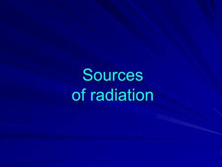Sources of radiation. Sources of radiation exposure to people population.