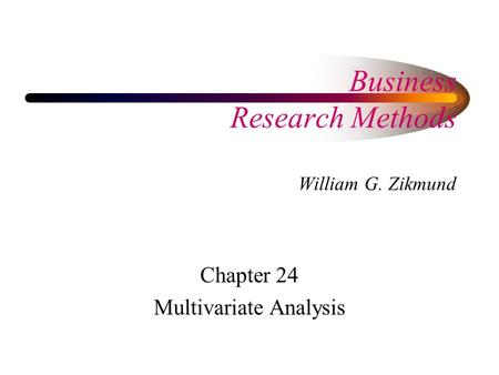 Business Research Methods William G. Zikmund Chapter 24 Multivariate Analysis.