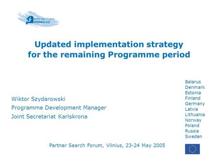 Belarus Denmark Estonia Finland Germany Latvia Lithuania Norway Poland Russia Sweden Updated implementation strategy for the remaining Programme period.