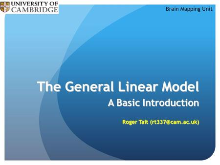 Brain Mapping Unit The General Linear Model A Basic Introduction Roger Tait