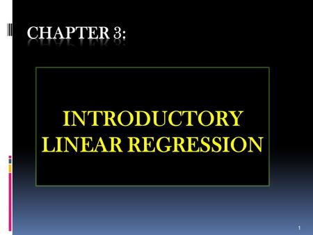 INTRODUCTORY LINEAR REGRESSION 1. 3.1 SIMPLE LINEAR REGRESSION - Curve fitting - Inferences about estimated parameter - Adequacy of the models - Linear.