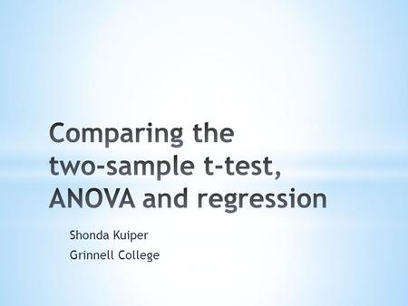 Shonda Kuiper Grinnell College. Statistical techniques taught in introductory statistics courses typically have one response variable and one explanatory.