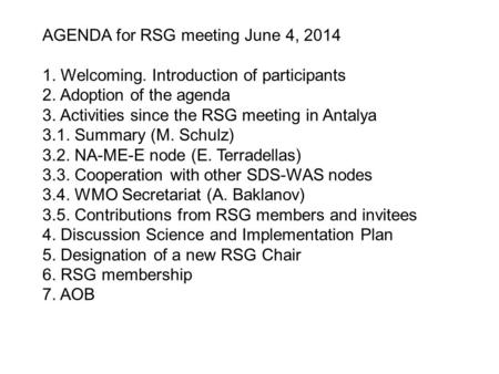 AGENDA for RSG meeting June 4, 2014 1. Welcoming. Introduction of participants 2. Adoption of the agenda 3. Activities since the RSG meeting in Antalya.