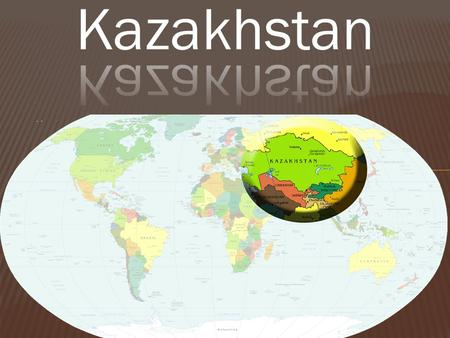  Official Name: Republic of Kazakhstan  Capital: Astana  Population: 15.29 million  Languages: Russian (official), Kazakh (state language)  Literacy: