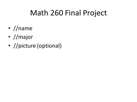 Math 260 Final Project //name //major //picture (optional)