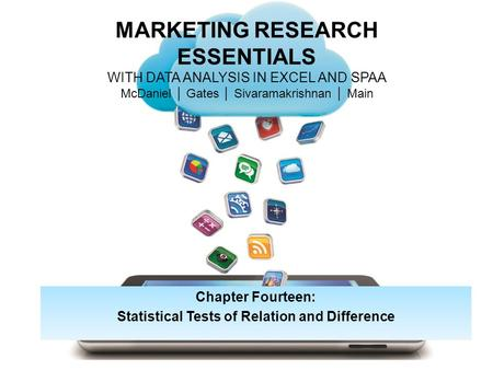 MARKETING RESEARCH ESSENTIALS WITH DATA ANALYSIS IN EXCEL AND SPAA McDaniel │ Gates │ Sivaramakrishnan │ Main Chapter Fourteen: Statistical Tests of Relation.