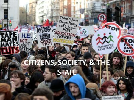 CITIZENS, SOCIETY, & THE STATE. Presentation Outline 1)Civil Society 2)Interest Groups 3)Political Socialization 4)Cleavages.