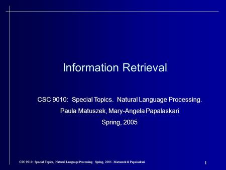 CSC 9010: Special Topics, Natural Language Processing. Spring, 2005. Matuszek & Papalaskari 1 Information Retrieval CSC 9010: Special Topics. Natural Language.