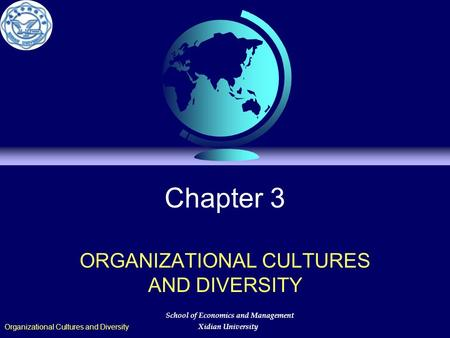 Chapter 3 ORGANIZATIONAL CULTURES AND DIVERSITY Organizational Cultures and Diversity School of Economics and Management Xidian University.