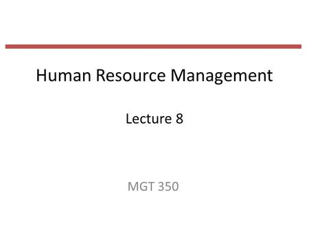 Human Resource Management Lecture 8 MGT 350. Last Lecture Recruiting Sources –Internal Searches –Employee Referrals/Recommendations –External Searches.