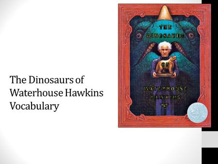 The Dinosaurs of Waterhouse Hawkins Vocabulary SKILL FACT AND OPINION You can prove a statement of fact true or false. You can do this by using your.
